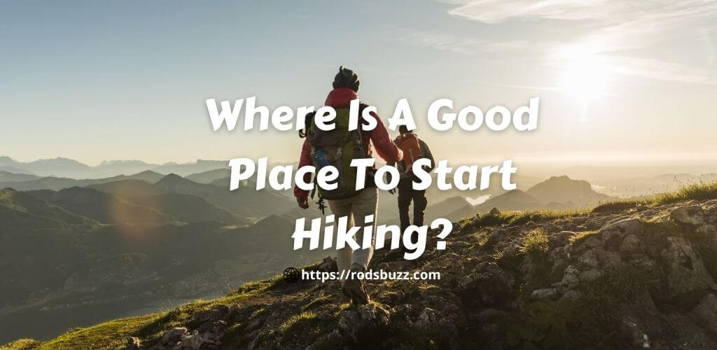 Where Is A Good Place To Start Hiking